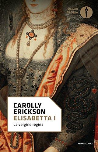 Elisabetta I: La vergine regina (Oscar storia Vol. 213) (Italian Edition) por Carolly Erickson