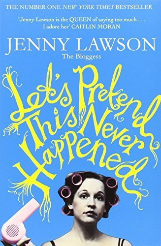 Let's Pretend This Never Happened by Jenny Lawson (2013-05-09)
