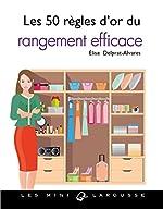 Les 50 règles d'or du rangement efficace de Élise Delprat-Alvarès