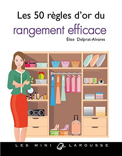 Les 50 règles d'or du rangement efficace par Élise Delprat-Alvarès