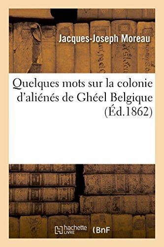 Quelques mots sur la colonie d'aliénés de Ghéel Belgique