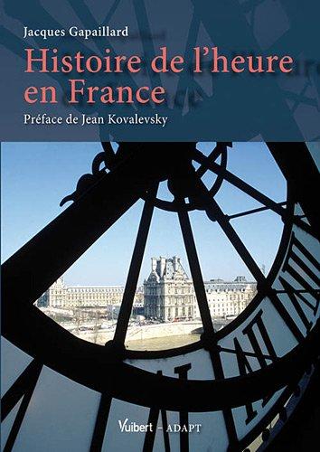 Histoire de l'heure en France par Jacques Gapaillard