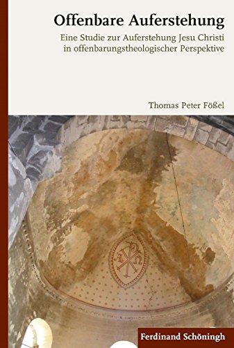 Offenbare Auferstehung: Eine Studie zur Auferstehung Jesu Christi in offenbarungstheologischer Perspektive (Auferstehung 1999)