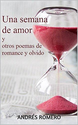 Una semana de amor y otros poemas de romance y olvido por Andrés Romero