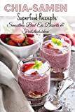 Chia Samen Superfood Rezepte: Smoothies Brot Eis Desserts und Frühstücksideen. Ein Buch von Nicola Schmid.