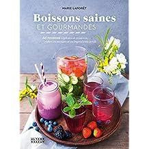 Boissons saines et gourmandes: 55 recettes végétales et créatives, riches en saveurs et en ingrédients actifs