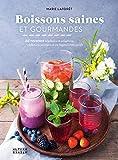Boissons saines et gourmandes - 55 recettes végétales et créatives, riches en saveurs et en ingrédients actifs