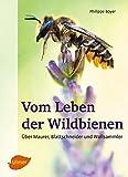 Vom Leben der Wildbienen: Über Maurer, Blattschneider und Wollsammler