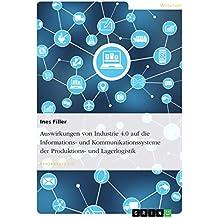 Auswirkungen von Industrie 4.0 auf die Informations- und Kommunikationssysteme der Produktions- und Lagerlogistik
