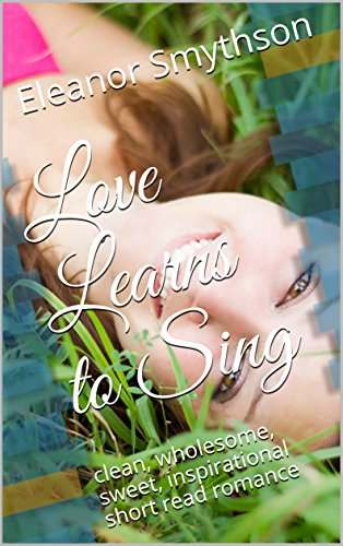 love-learns-to-sing-clean-wholesome-sweet-inspirational-short-read-romance-love-music-england-book-4
