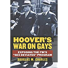 "Hoover's War on Gays: Exposing the FBI's ""Sex Deviates"" Program"
