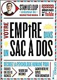 Votre empire dans un sac-à-dos : décodez la psychologie humaine pour trouver une idée de business, vendre sur internet et gagner votre vie depuis votre ordinateur...