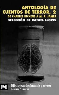 Antología de cuentos de terror, 2: De Charles Dickens a M.R. James par Rafael Llopis