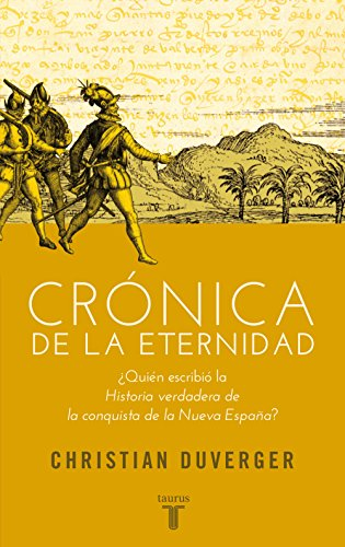 Descargar Libro Crónica de la eternidad: ¿Quién escribió la Historia verdadera de la conquista de la Nueva España? de Christian Duverger
