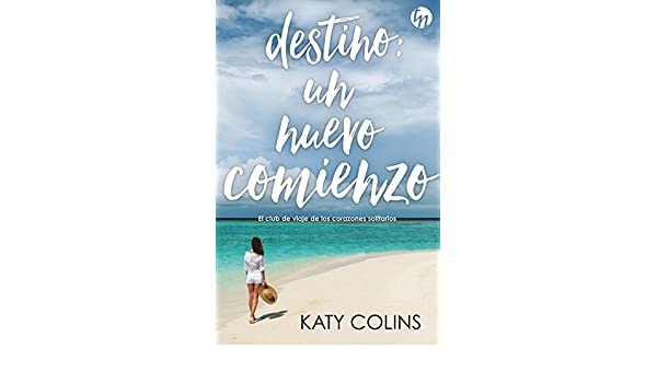 Destino un nuevo comienzo el club de viaje de los corazones destino un nuevo comienzo el club de viaje de los corazones solitarios 1 top novel spanish edition ebook katy colins amazon kindle store fandeluxe
