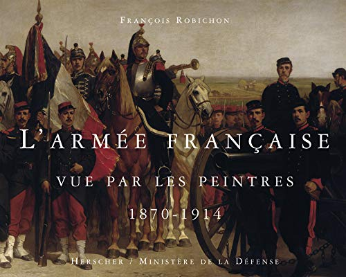 L'Armée française vue par les peintres, 1870-1914