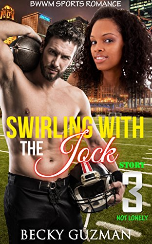 sports-romance-swirling-with-the-jock-story-3-not-lonely-bwwm-interracial-alpha-male-nerd-bad-boy-fo
