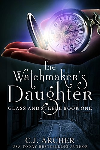 The watchmakers daughter glass and steele book 1 ebook cj the watchmakers daughter glass and steele book 1 by archer cj fandeluxe Ebook collections