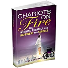 Chariots On Fire: The WINNING FORMULA FOR HAPPINESS AND SUCCESS (English Edition)