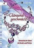 Glänzend geschmückt: Romantische Ideen mit Draht und Perlen