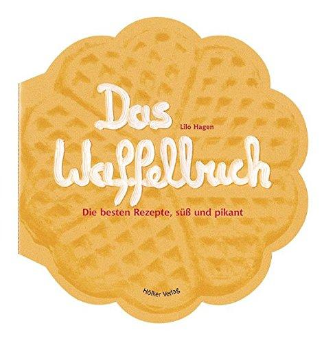 Preisvergleich Produktbild Das Waffelbuch: Über 60 Rezepte, süß und pikant (Geschenkbücher mit Pfiff)