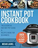 Instant Pot Cookbook: The Essential Instant Pot Guide & Recipes Book for Beginners