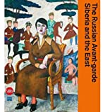 [(The Russian Avant-Garde, Siberia and the East)] [ Edited by John E. Bowlt, Edited by Nicoletta Misler, Edited by Evgenija Petrova ] [September, 2014]