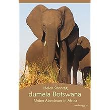 dumela Botswana: Meine Abenteuer in Afrika