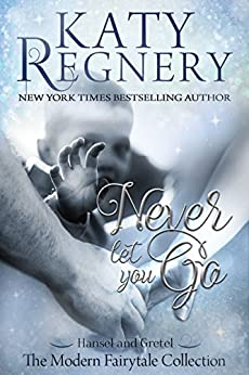 "Never Let You Go: (inspired by ""Hansel and Gretel"") (A Modern Fairytale Book 2) by [Regnery, Katy]"