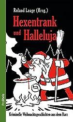 Hexentrank und Halleluja: Kriminelle Weihnachtsgeschichten aus dem Harz