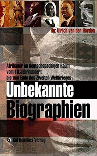 Unbekannte Biographien: Afrikaner im deutschsprachigen Raum vom 18. bis 20. JH