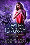 The Wife Legacy : Huxley  (Six Men of Alaska Book 6) (English Edition)