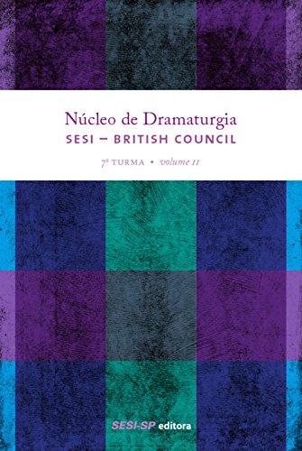 Núcleo de dramaturgia SESI-British Council: 7ª Turma Volume 2 (Núcleo da Dramaturgia) (Portuguese Edition) por SESI-SP