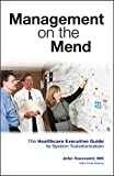 Management on the Mend: The Healthcare Executive Guide to System Transformation