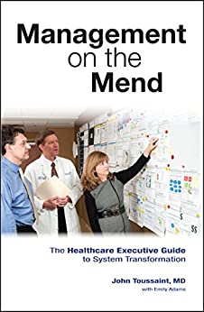 Management on the Mend: The Healthcare Executive Guide to System Transformation (English Edition) par [Toussaint, Dr. John]