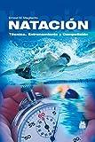 Natación.: Técnica, Entrenamiento y Competición (Deportes)