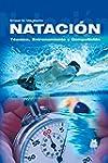 Nataci�n: T�cnica, entrenamiento y co...