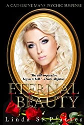 Eternal Beauty: Volume 2 (Catherine Mans Psychic Suspense) by Ms. Linda S Prather (2013-09-03)