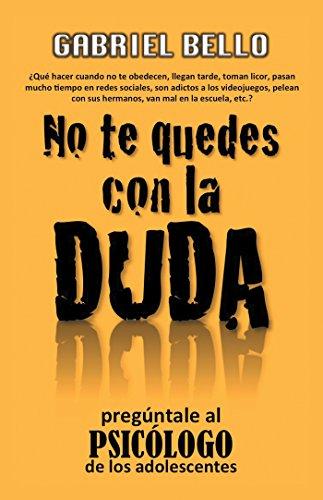 No Te Quedes Con La Duda; ¡Pregúntale Al Psicólogo! por Gabriel Bello Martínez