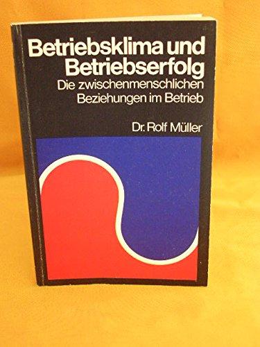 Betriebsklima und Betriebserfolg : praktische Psychologie der zwischenmenschlichen Beziehungen im Betrieb. von , Taylorix-Wirtschafts-Taschenbücher für Betriebspraxis und Berufserfolg , Bd. 21