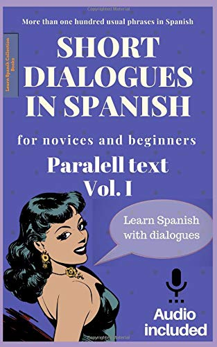Short dialogues in Spanish for novices and beginners. Vol 1: Spanish Short Stories. Learn Spanish with usual dialogues. Audio downloadable included. Spanish edition. Aprende español con diálogos por Laura Cruz
