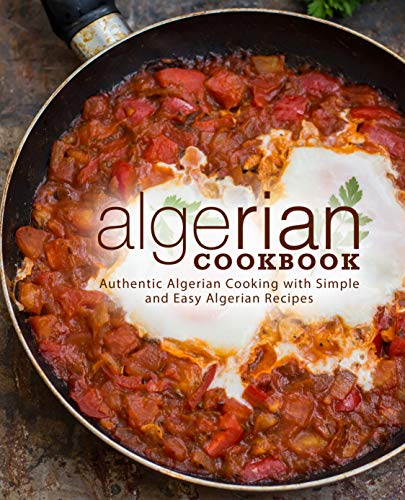 Algerian Cookbook: Authentic Algerian Cooking with Simple and Easy Algerian Recipes (English Edition)