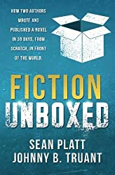 Fiction Unboxed: How Two Authors Wrote and Published a Book in 30 Days, From Scratch, In Front of the World (The Smarter Artist) (Volume 2) by Sean Platt (2014-11-20)