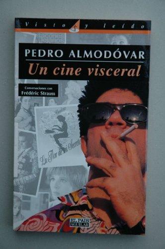 Pedro Almodovar. Un Cine Visceral: Conversaciones Con Frederic Strau (Visto y leído) por F. Strauss