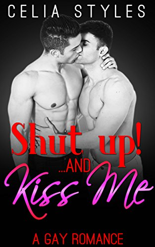 SHUT UP! And... Kiss Me: Gay Romance Erotica (MM Romance, Gay Erotica, Gay Lovers, First Time Gay, Bisexual Romance Book 1)