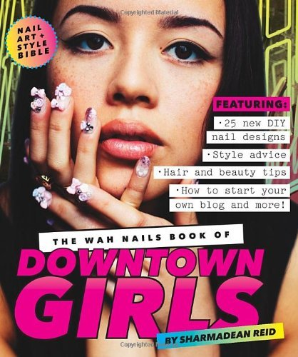The WAH Nails Book of Downtown Girls by Sharmadean Reid (2013-09-01)