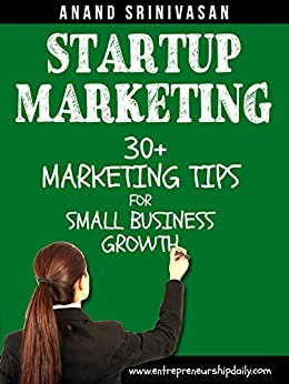 Startup Marketing: 30+ Marketing Tips For Small Business Growth (How We Did It Book 6) by [Srinivasan, Anand]