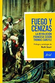 Fuego y cenizas: La revolución francesa según Thomas Carlyle par Thomas Carlyle