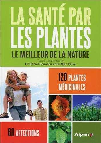 La Santé par les plantes 6ed - Le meilleur de la nature
