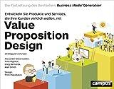 Value Proposition Design : Entwickeln Sie Produkte und Services, die Ihre Kunden wirklich wollenDie Fortsetzung des Bestsellers Business Model Generation!